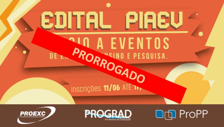 """Imagem com o escrito """"Edital PIAEV - Apoio a eventos de extensão, ensino e pesquisa. Inscrições de 11 de junho até 17 de junho de 2018"""". Abaixo se encontram as logos da Proexc, Prograd e ProPP, respectivamente."""